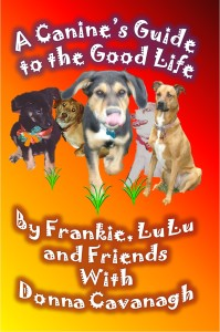 A Canine's Guide to the Good Life by Frankie and LuLu with Donna Cavanagh