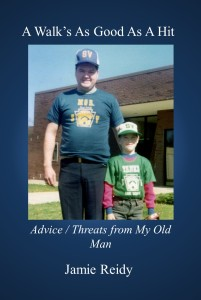 A Walk's As Good As A Hit: Advice / Threats from My Old Man by Jamie Reidy